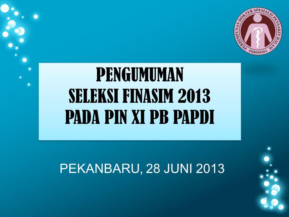 PEKANBARU, 28 JUNI 2013 PENGUMUMAN SELEKSI FINASIM 2013 PADA PIN XI PB PAPDI