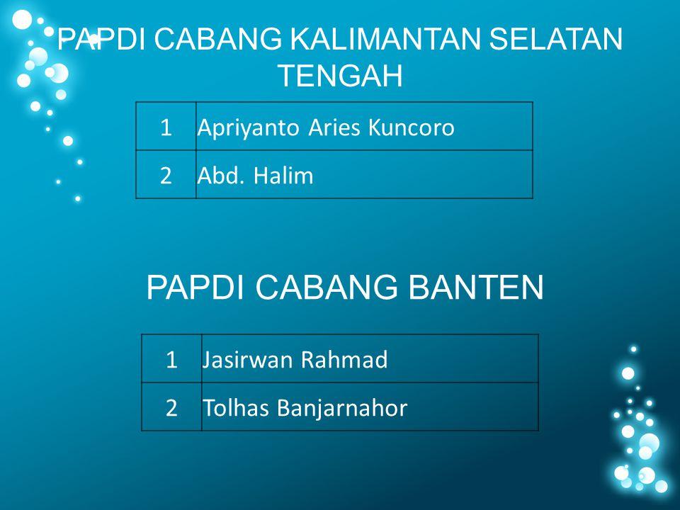 PAPDI CABANG KALIMANTAN SELATAN TENGAH PAPDI CABANG BANTEN 1Jasirwan Rahmad 2Tolhas Banjarnahor 1Apriyanto Aries Kuncoro 2Abd. Halim