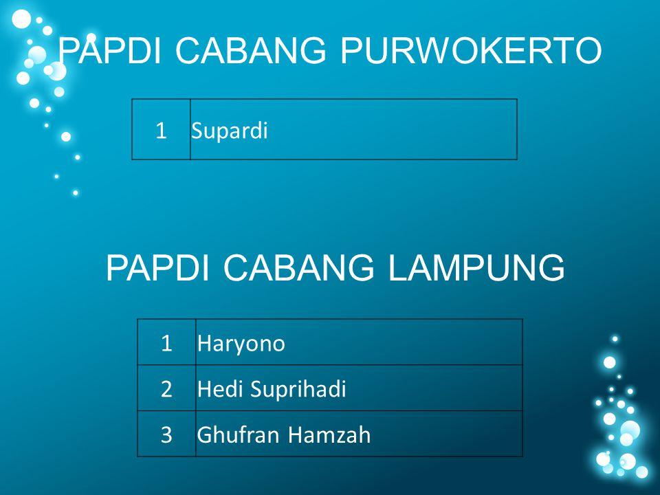 PAPDI CABANG PURWOKERTO PAPDI CABANG LAMPUNG 1Haryono 2Hedi Suprihadi 3Ghufran Hamzah 1Supardi