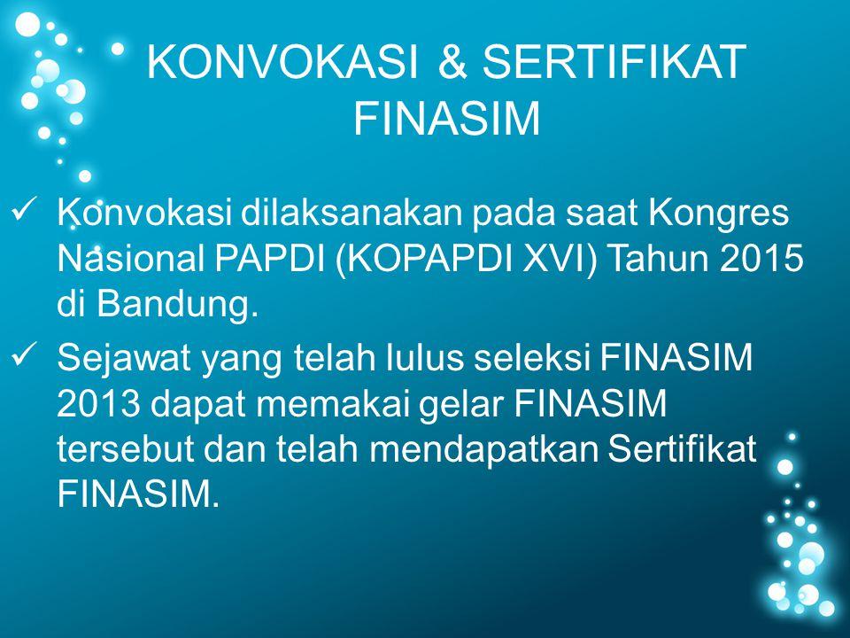 KONVOKASI & SERTIFIKAT FINASIM Konvokasi dilaksanakan pada saat Kongres Nasional PAPDI (KOPAPDI XVI) Tahun 2015 di Bandung. Sejawat yang telah lulus s