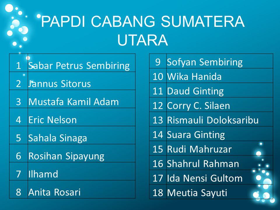 PAPDI CABANG SUMATERA UTARA 9Sofyan Sembiring 10Wika Hanida 11Daud Ginting 12Corry C.