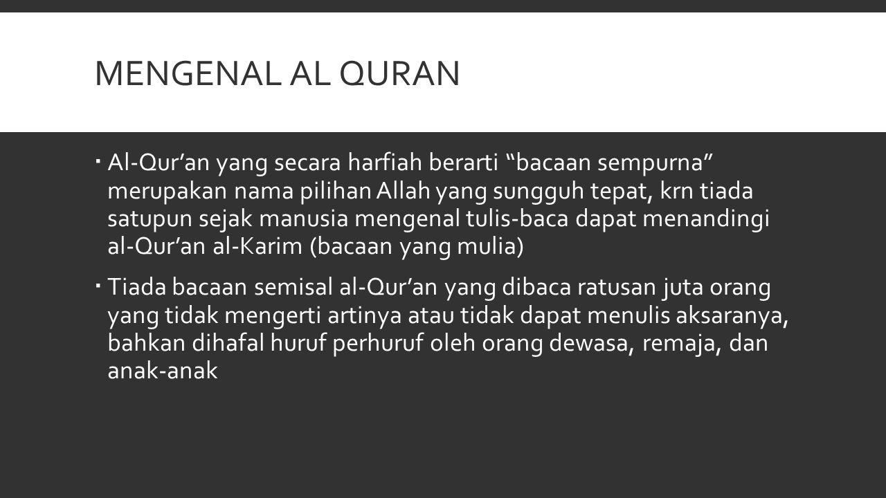 """MENGENAL AL QURAN  Al-Qur'an yang secara harfiah berarti """"bacaan sempurna"""" merupakan nama pilihan Allah yang sungguh tepat, krn tiada satupun sejak m"""
