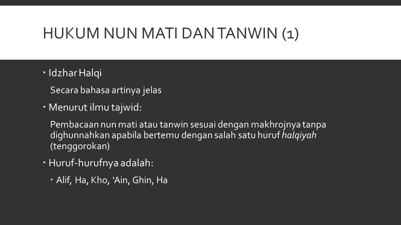 HUKUM NUN MATI DAN TANWIN (1)  Idzhar Halqi Secara bahasa artinya jelas  Menurut ilmu tajwid: Pembacaan nun mati atau tanwin sesuai dengan makhrojny