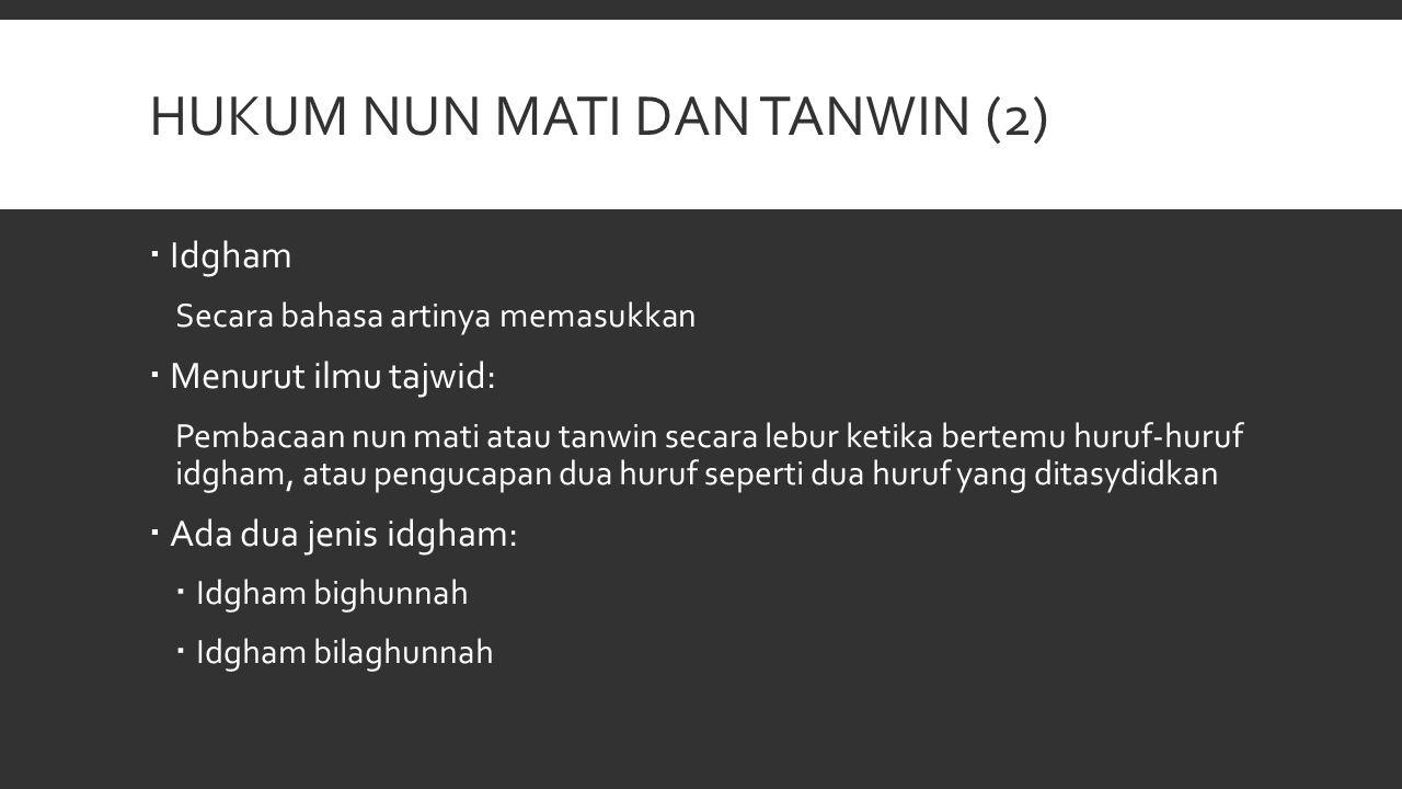 HUKUM NUN MATI DAN TANWIN (2)  Idgham Secara bahasa artinya memasukkan  Menurut ilmu tajwid: Pembacaan nun mati atau tanwin secara lebur ketika bert