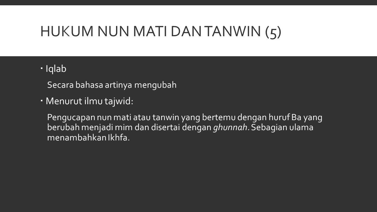 HUKUM NUN MATI DAN TANWIN (5)  Iqlab Secara bahasa artinya mengubah  Menurut ilmu tajwid: Pengucapan nun mati atau tanwin yang bertemu dengan huruf