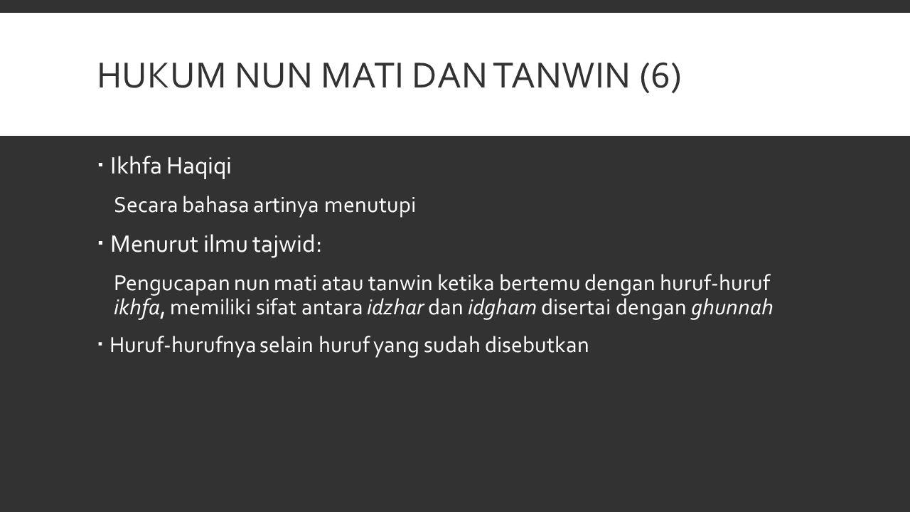 HUKUM NUN MATI DAN TANWIN (6)  Ikhfa Haqiqi Secara bahasa artinya menutupi  Menurut ilmu tajwid: Pengucapan nun mati atau tanwin ketika bertemu deng