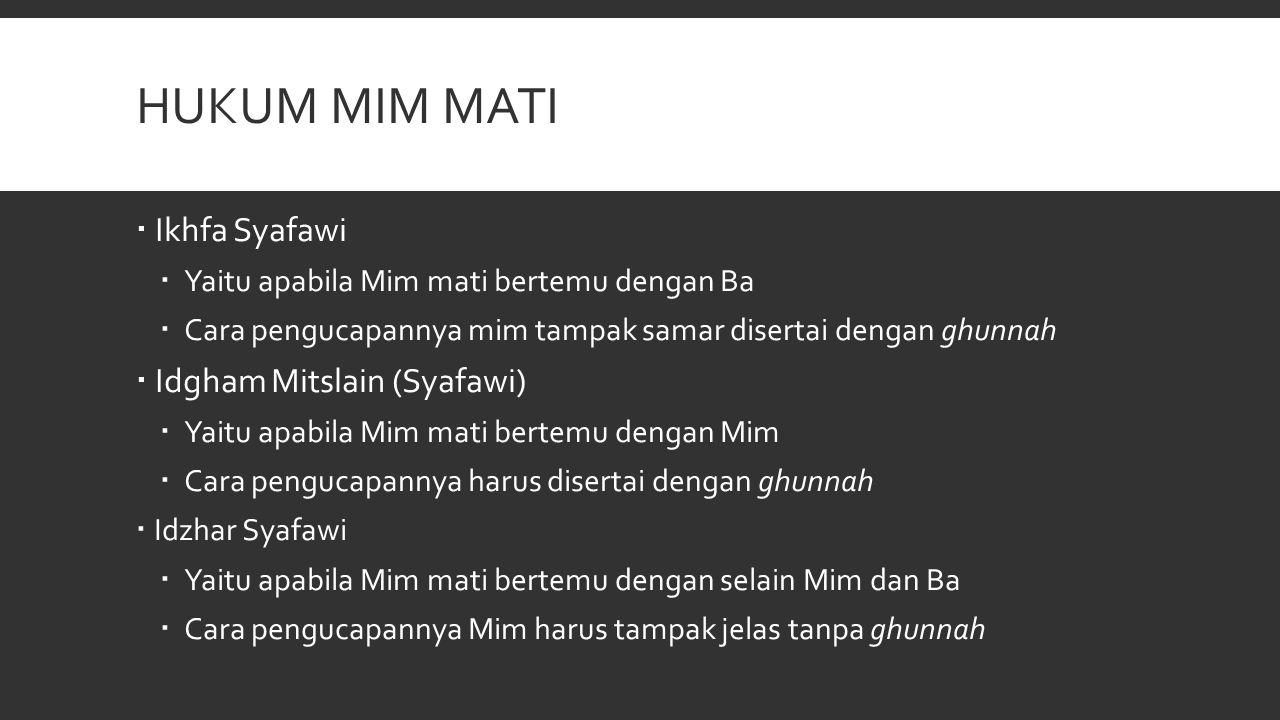 HUKUM MIM MATI  Ikhfa Syafawi  Yaitu apabila Mim mati bertemu dengan Ba  Cara pengucapannya mim tampak samar disertai dengan ghunnah  Idgham Mitsl