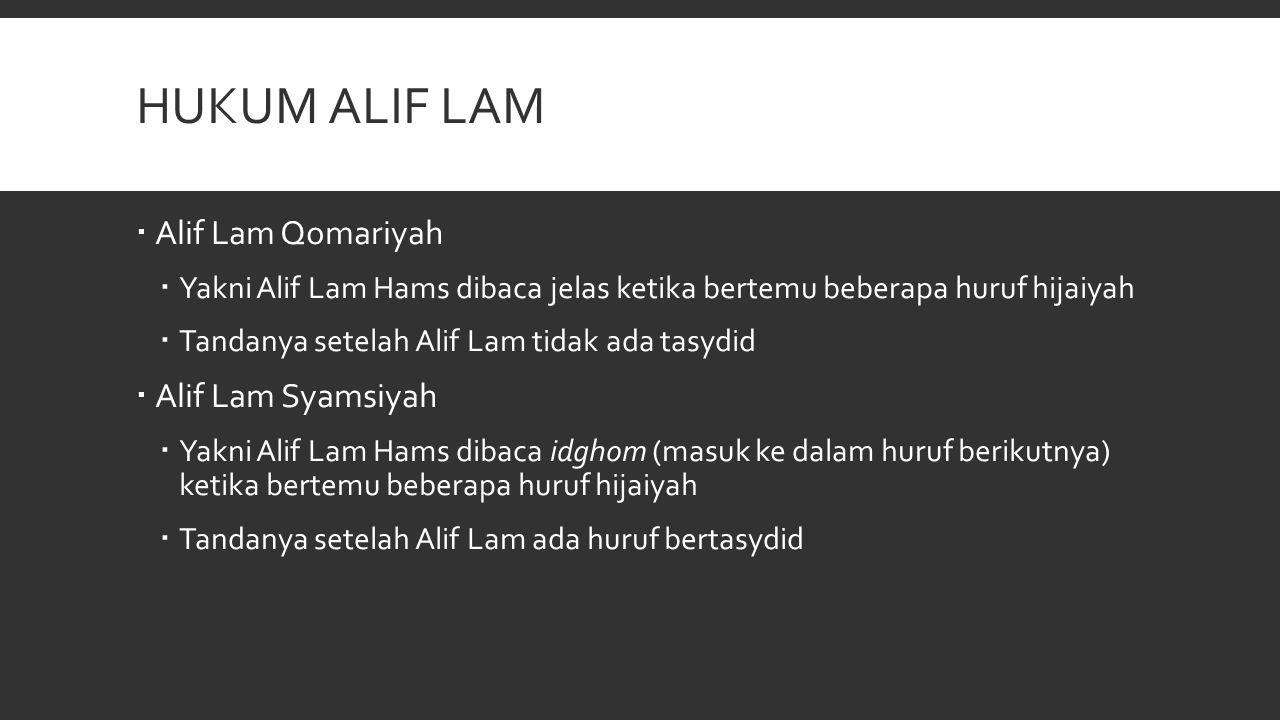 HUKUM ALIF LAM  Alif Lam Qomariyah  Yakni Alif Lam Hams dibaca jelas ketika bertemu beberapa huruf hijaiyah  Tandanya setelah Alif Lam tidak ada ta