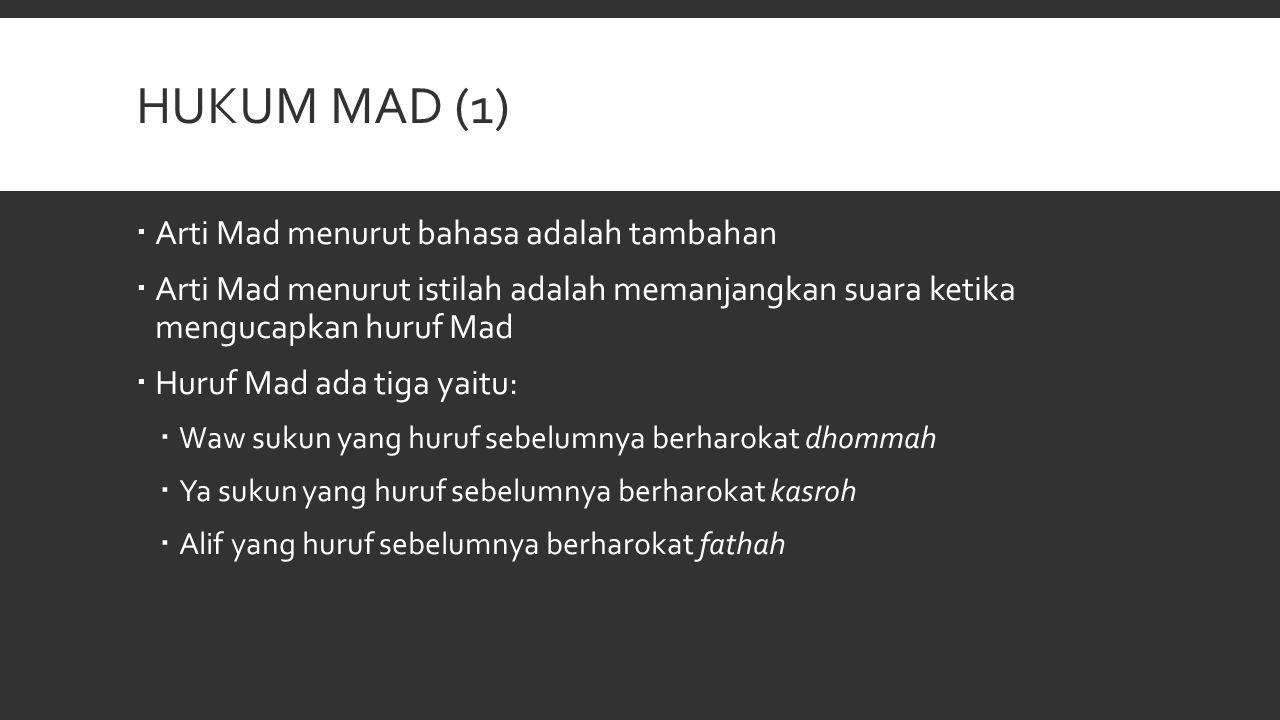 HUKUM MAD (1)  Arti Mad menurut bahasa adalah tambahan  Arti Mad menurut istilah adalah memanjangkan suara ketika mengucapkan huruf Mad  Huruf Mad