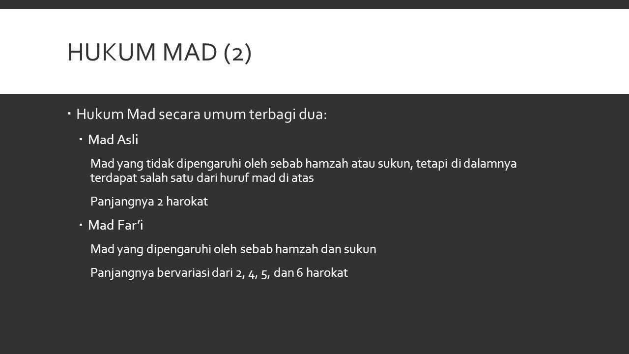HUKUM MAD (2)  Hukum Mad secara umum terbagi dua:  Mad Asli Mad yang tidak dipengaruhi oleh sebab hamzah atau sukun, tetapi di dalamnya terdapat sal
