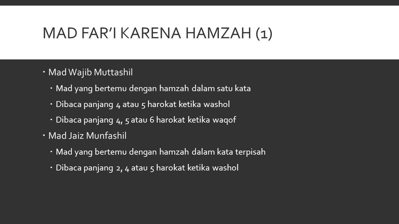 MAD FAR'I KARENA HAMZAH (1)  Mad Wajib Muttashil  Mad yang bertemu dengan hamzah dalam satu kata  Dibaca panjang 4 atau 5 harokat ketika washol  D