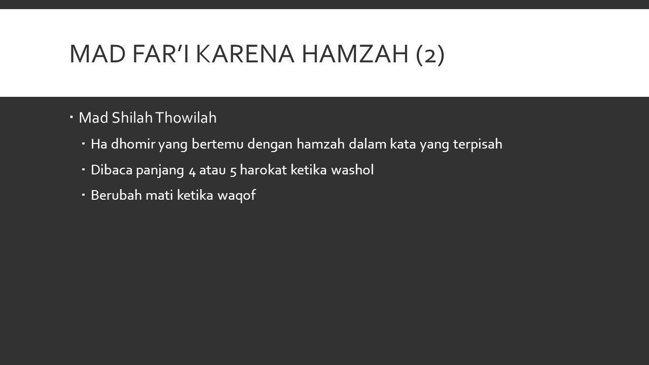 MAD FAR'I KARENA HAMZAH (2)  Mad Shilah Thowilah  Ha dhomir yang bertemu dengan hamzah dalam kata yang terpisah  Dibaca panjang 4 atau 5 harokat ke