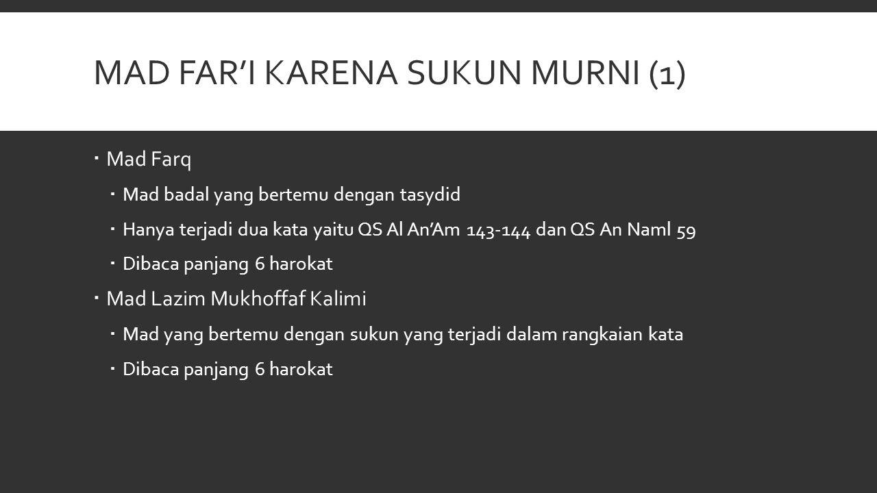 MAD FAR'I KARENA SUKUN MURNI (1)  Mad Farq  Mad badal yang bertemu dengan tasydid  Hanya terjadi dua kata yaitu QS Al An'Am 143-144 dan QS An Naml