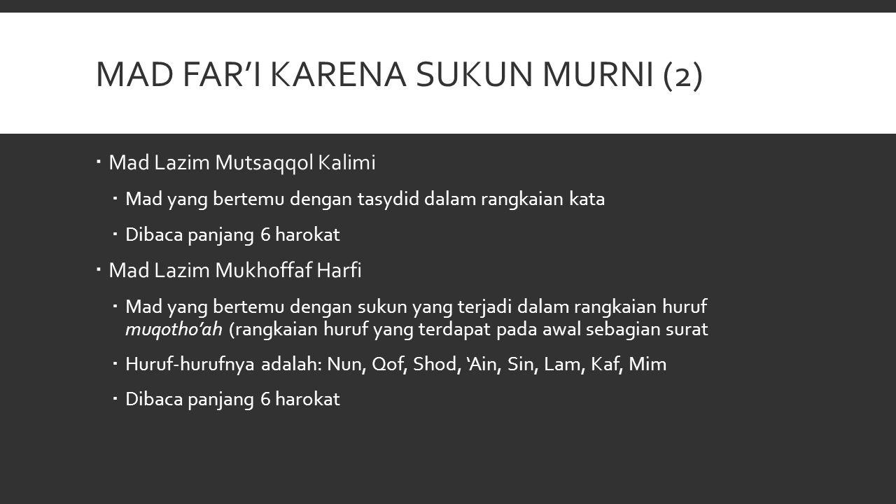 MAD FAR'I KARENA SUKUN MURNI (2)  Mad Lazim Mutsaqqol Kalimi  Mad yang bertemu dengan tasydid dalam rangkaian kata  Dibaca panjang 6 harokat  Mad