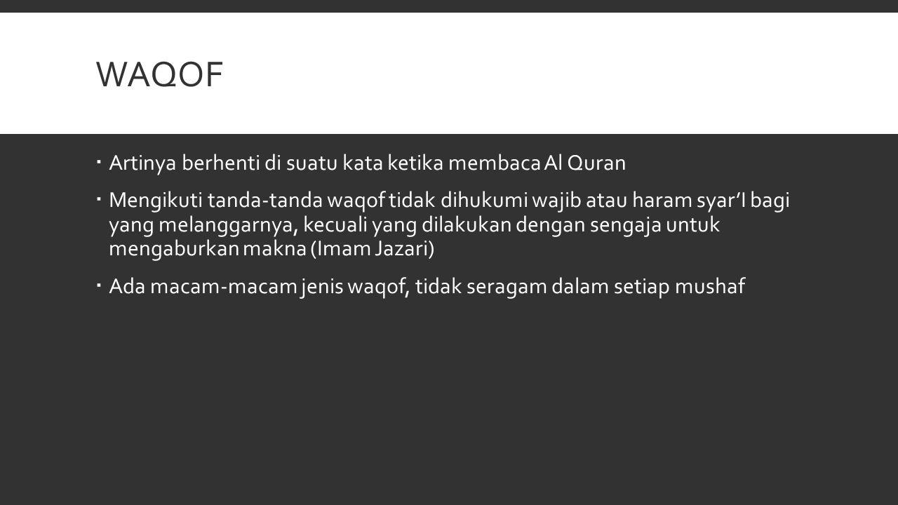 WAQOF  Artinya berhenti di suatu kata ketika membaca Al Quran  Mengikuti tanda-tanda waqof tidak dihukumi wajib atau haram syar'I bagi yang melangga