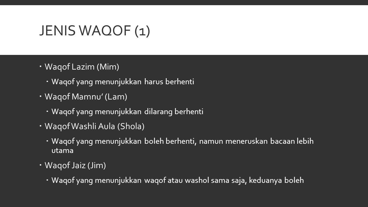JENIS WAQOF (1)  Waqof Lazim (Mim)  Waqof yang menunjukkan harus berhenti  Waqof Mamnu' (Lam)  Waqof yang menunjukkan dilarang berhenti  Waqof Wa
