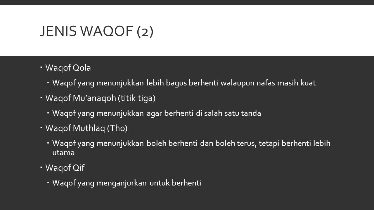 JENIS WAQOF (2)  Waqof Qola  Waqof yang menunjukkan lebih bagus berhenti walaupun nafas masih kuat  Waqof Mu'anaqoh (titik tiga)  Waqof yang menun