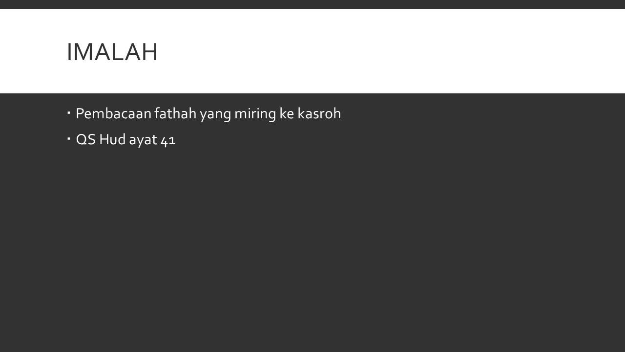 IMALAH  Pembacaan fathah yang miring ke kasroh  QS Hud ayat 41