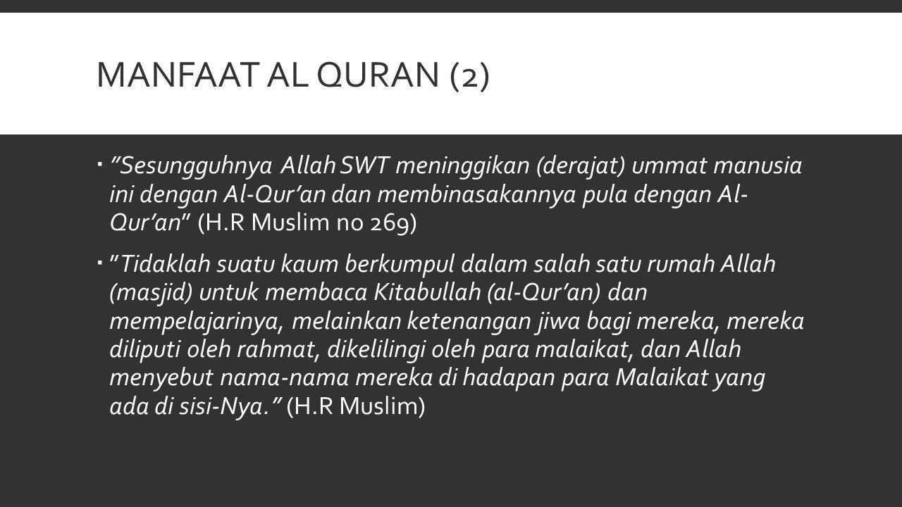 MANFAAT AL QURAN (3)  Barangsiapa yang membaca satu huruf Kitabullah maka ia mendapat satu kebaikan, dan satu kebaikan akan dibalas dengan sepuluh kali lipatnya.