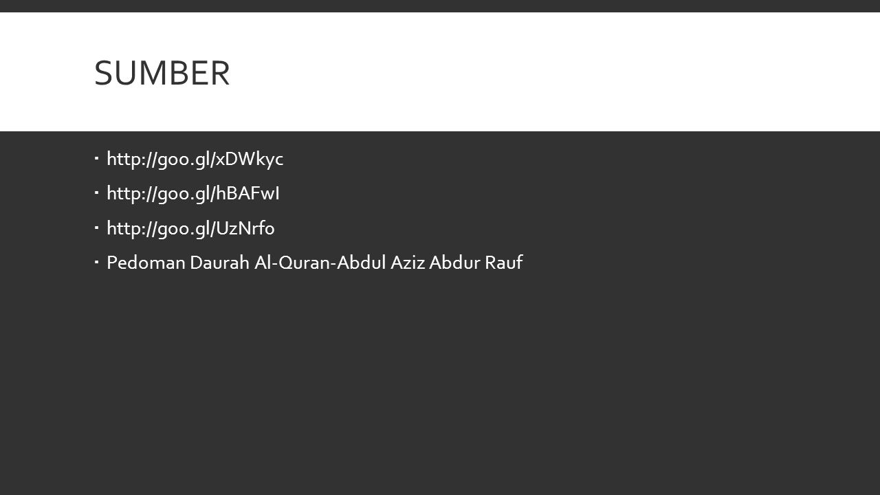 SUMBER  http://goo.gl/xDWkyc  http://goo.gl/hBAFwI  http://goo.gl/UzNrf0  Pedoman Daurah Al-Quran-Abdul Aziz Abdur Rauf
