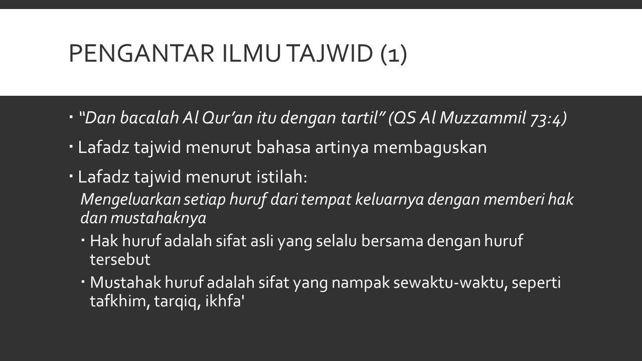 PENGANTAR ILMU TAJWID (2)  Hukum mempelajari ilmu tajwid secara teori adalah fardhu kifayah, sedangkan hukum membaca Al Quran sesuai dengan kaidah ilmu tajwid adalah fardhu ain  Disunnahkan membaca ta'awudz sebelum membaca Al Quran.