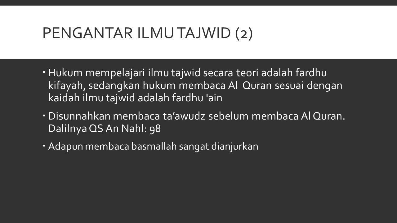 PENGANTAR ILMU TAJWID (3)  Tujuan belajar ilmu tajwid untuk menjaga lidah agar terhindar dari kesalahan dalam membaca Al Quran  Kesalahan dalam membaca Al Quran ada 2, yaitu:  Al-Lahnul Jaliyy Kesalahan yang terjadi ketika membaca lafaz dalam Al Quran, baik yang dapat mengubah arti ataupun tidak, sehingga menyalahi 'urf qurro (seperti 'ain dibaca hamzah, atau mengubah harokat)  Al-Lahnul Khofiyy Kesalahan yang terjadi ketika membaca lafaz dalam Al Quran menyalahi 'urf qurro, tetapi tidak sampai mengubah arti