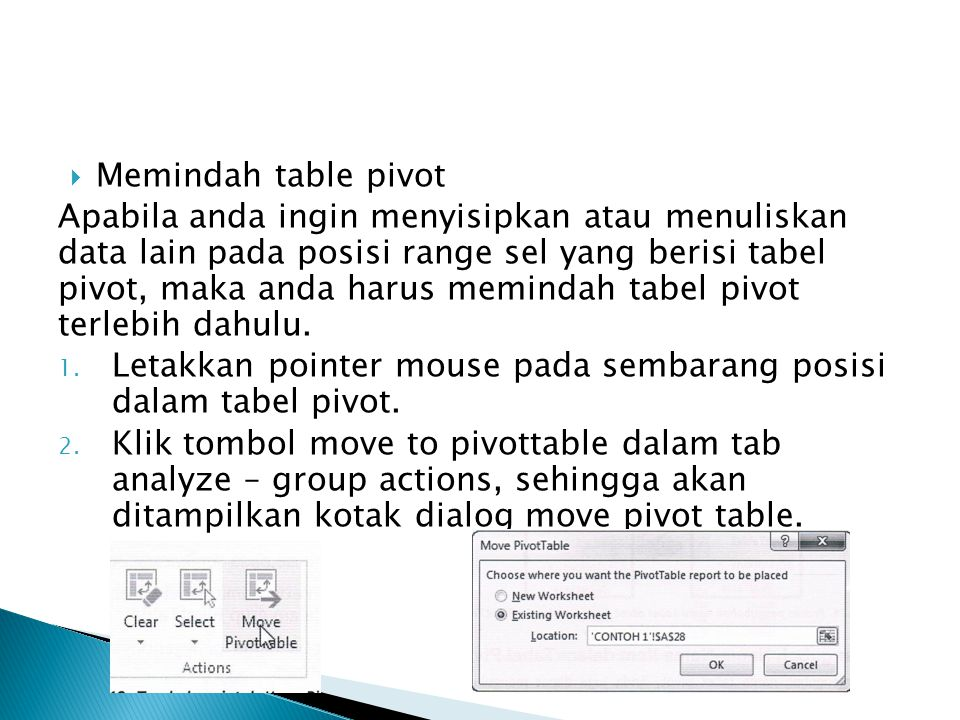  Memindah table pivot Apabila anda ingin menyisipkan atau menuliskan data lain pada posisi range sel yang berisi tabel pivot, maka anda harus memindah tabel pivot terlebih dahulu.
