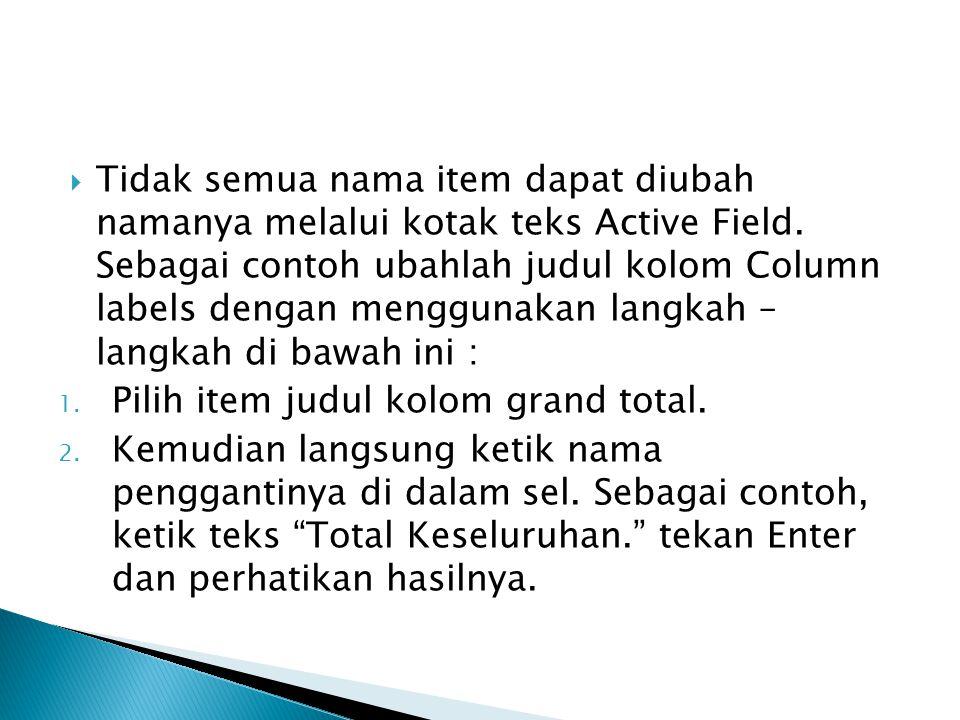  Tidak semua nama item dapat diubah namanya melalui kotak teks Active Field. Sebagai contoh ubahlah judul kolom Column labels dengan menggunakan lang