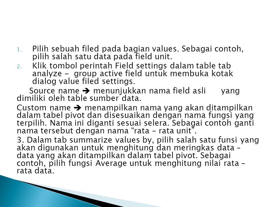 1. Pilih sebuah filed pada bagian values. Sebagai contoh, pilih salah satu data pada field unit. 2. Klik tombol perintah Field settings dalam table ta