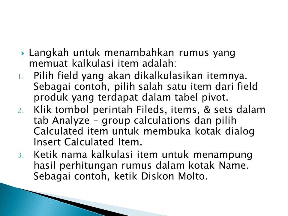  Langkah untuk menambahkan rumus yang memuat kalkulasi item adalah: 1. Pilih field yang akan dikalkulasikan itemnya. Sebagai contoh, pilih salah satu