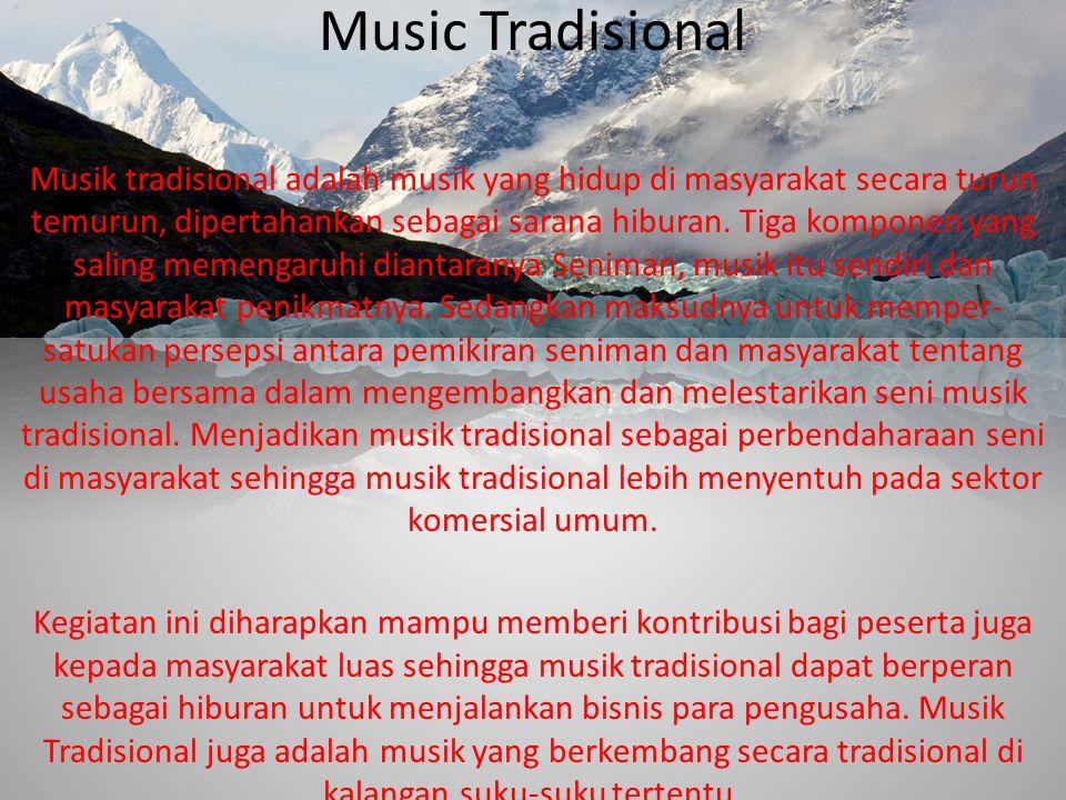 Musik tradisional adalah musik yang hidup di masyarakat secara turun temurun, dipertahankan sebagai sarana hiburan. Tiga komponen yang saling memengar