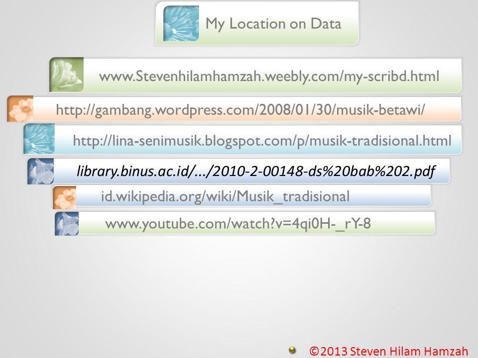 www.Stevenhilamhamzah.weebly.com/my-scribd.html http://gambang.wordpress.com/2008/01/30/musik-betawi/ http://lina-senimusik.blogspot.com/p/musik-tradi