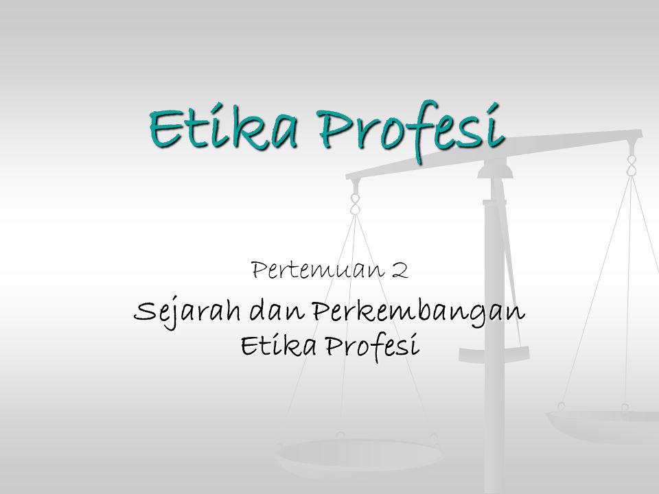 Etika Profesi Pertemuan 2 Sejarah dan Perkembangan Etika Profesi
