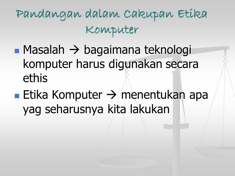 Pandangan dalam Cakupan Etika Komputer Masalah  bagaimana teknologi komputer harus digunakan secara ethis Masalah  bagaimana teknologi komputer haru