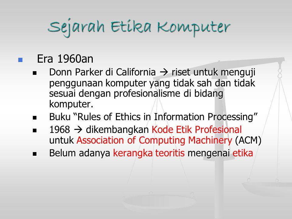 Sejarah Etika Komputer Era 1960an Era 1960an Donn Parker di California  riset untuk menguji penggunaan komputer yang tidak sah dan tidak sesuai dengan profesionalisme di bidang komputer.