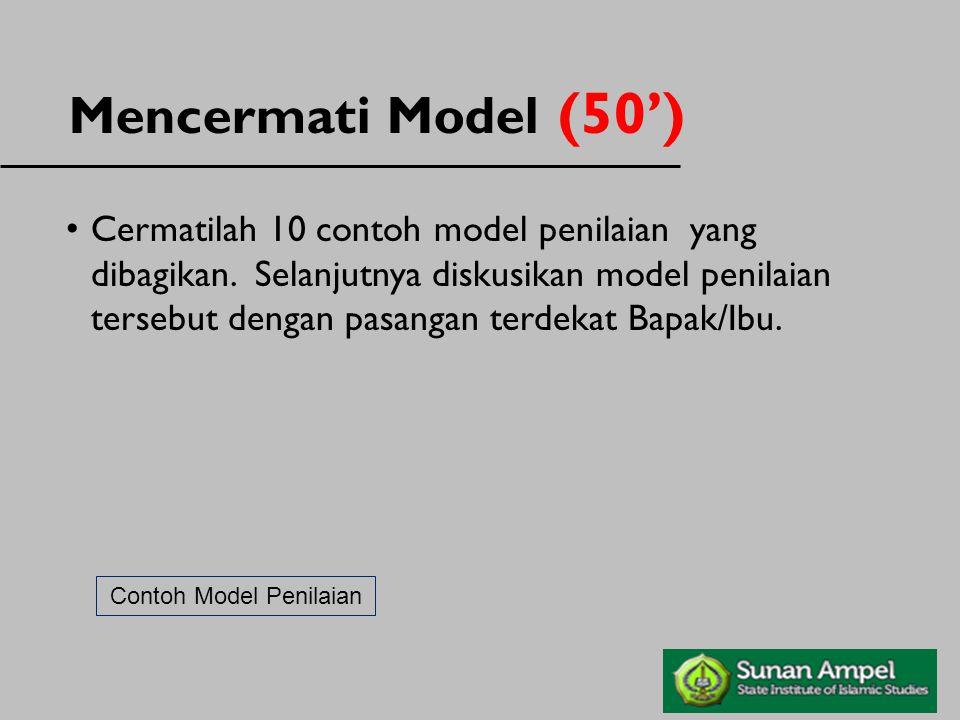 Cermatilah 10 contoh model penilaian yang dibagikan. Selanjutnya diskusikan model penilaian tersebut dengan pasangan terdekat Bapak/Ibu. Contoh Model