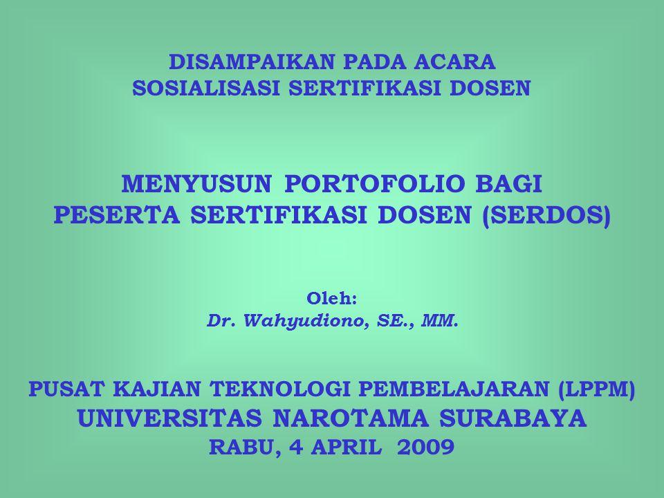 DISAMPAIKAN PADA ACARA SOSIALISASI SERTIFIKASI DOSEN MENYUSUN PORTOFOLIO BAGI PESERTA SERTIFIKASI DOSEN (SERDOS) Oleh: Dr.