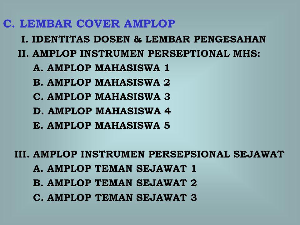C. LEMBAR COVER AMPLOP I. IDENTITAS DOSEN & LEMBAR PENGESAHAN II. AMPLOP INSTRUMEN PERSEPTIONAL MHS: A. AMPLOP MAHASISWA 1 B. AMPLOP MAHASISWA 2 C. AM