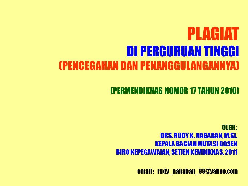 PLAGIAT DI PERGURUAN TINGGI (PENCEGAHAN DAN PENANGGULANGANNYA) (PERMENDIKNAS NOMOR 17 TAHUN 2010) email : rudy_nababan_99@yahoo.com OLEH : DRS.