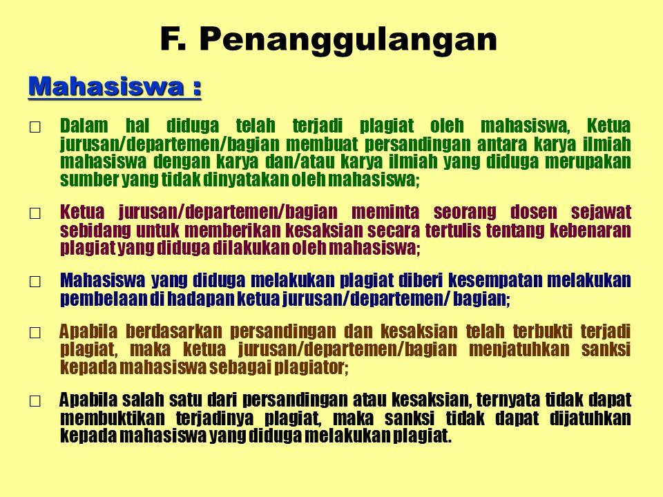 F. Penanggulangan Mahasiswa : □Dalam hal diduga telah terjadi plagiat oleh mahasiswa, Ketua jurusan/departemen/bagian membuat persandingan antara kary