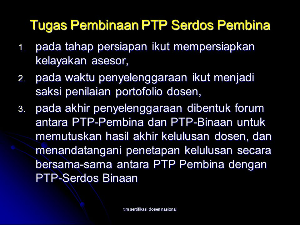 tim sertifikasi dosen nasional Tugas Pembinaan PTP Serdos Pembina 1. pada tahap persiapan ikut mempersiapkan kelayakan asesor, 2. pada waktu penyeleng