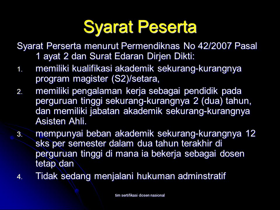 tim sertifikasi dosen nasional Syarat Peserta Syarat Perserta menurut Permendiknas No 42/2007 Pasal 1 ayat 2 dan Surat Edaran Dirjen Dikti: 1. memilik