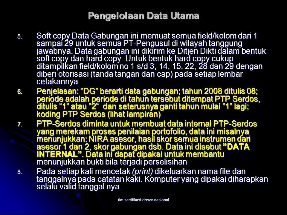 tim sertifikasi dosen nasional Pengelolaan Data Utama 5. Soft copy Data Gabungan ini memuat semua field/kolom dari 1 sampai 29 untuk semua PT-Pengusul