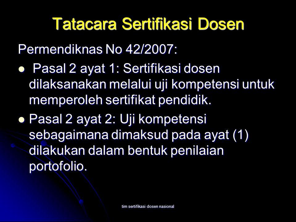 tim sertifikasi dosen nasional Tatacara Sertifikasi Dosen Permendiknas No 42/2007: Pasal 2 ayat 1: Sertifikasi dosen dilaksanakan melalui uji kompetensi untuk memperoleh sertifikat pendidik.