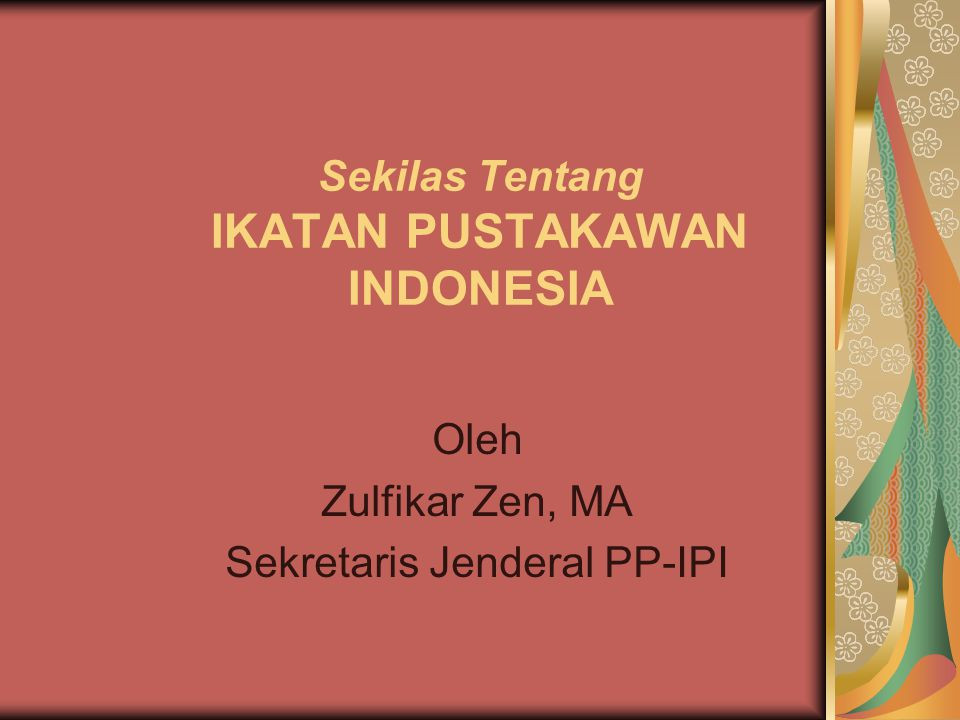 BAHAN CERAMAH PADA Pengurus Daerah IKATAN PUSTAKAWAN INDONESIA Provinsi Nangro Aceh Darussalam Banda Aceh, 30 Oktober 2007
