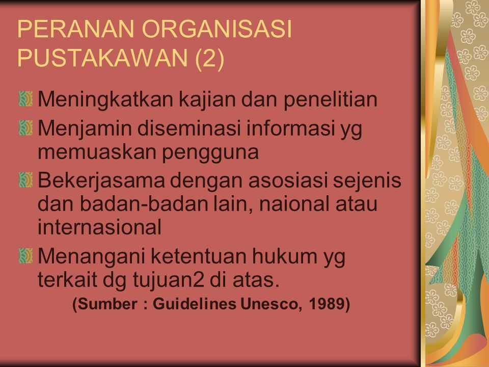 PERANAN ORGANISASI PUSTAKAWAN (2) Meningkatkan kajian dan penelitian Menjamin diseminasi informasi yg memuaskan pengguna Bekerjasama dengan asosiasi s