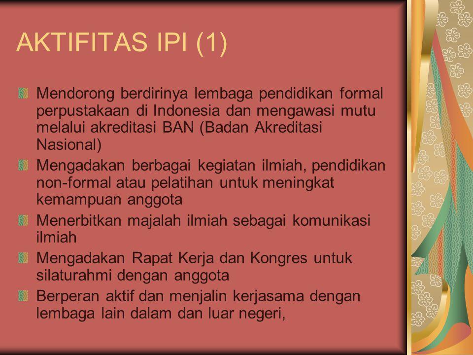 AKTIFITAS IPI (1) Mendorong berdirinya lembaga pendidikan formal perpustakaan di Indonesia dan mengawasi mutu melalui akreditasi BAN (Badan Akreditasi