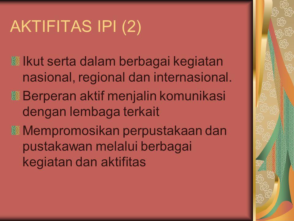 AKTIFITAS IPI (2) Ikut serta dalam berbagai kegiatan nasional, regional dan internasional.