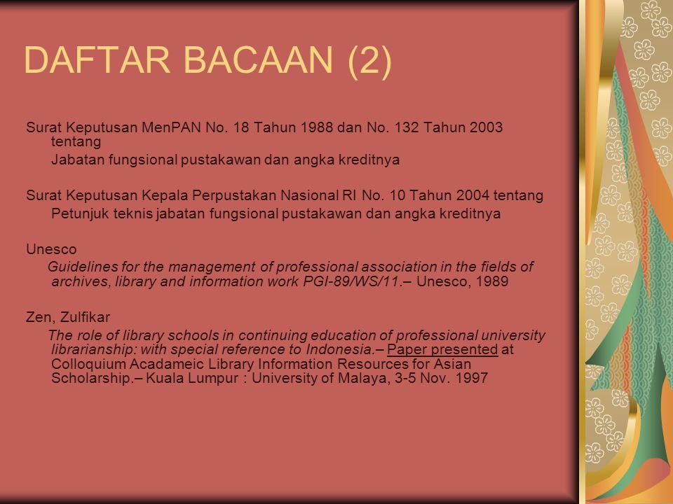 DAFTAR BACAAN (2) Surat Keputusan MenPAN No. 18 Tahun 1988 dan No. 132 Tahun 2003 tentang Jabatan fungsional pustakawan dan angka kreditnya Surat Kepu