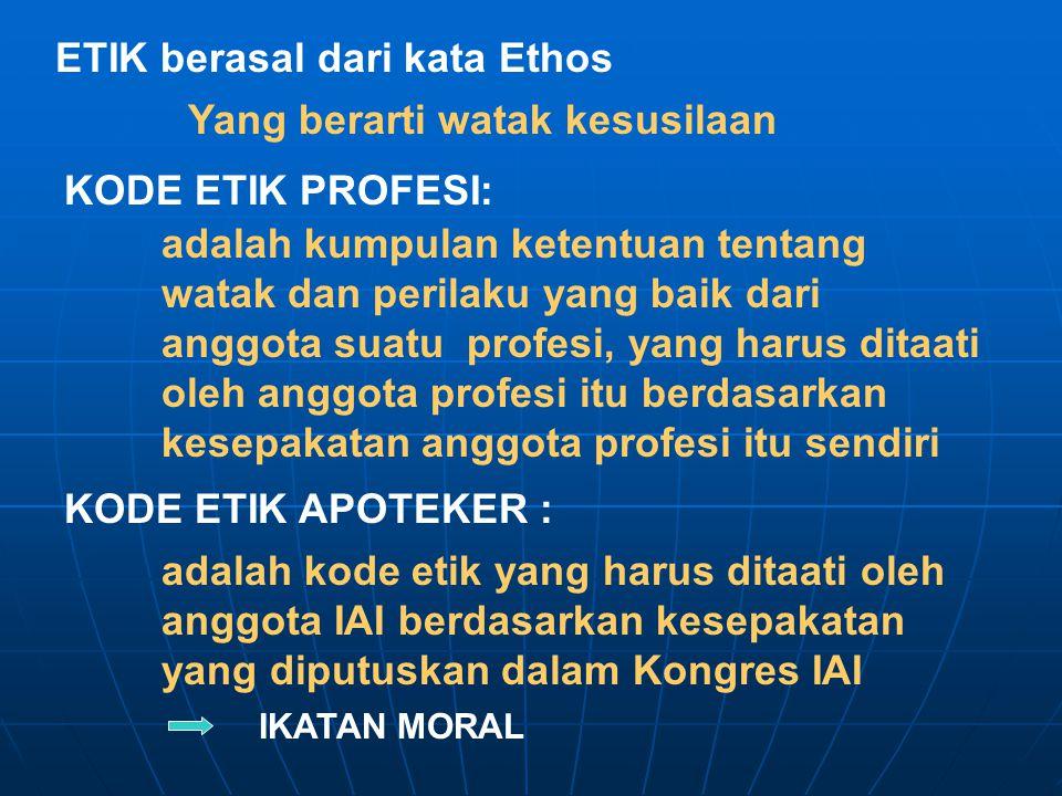 ETIK berasal dari kata Ethos Yang berarti watak kesusilaan adalah kumpulan ketentuan tentang watak dan perilaku yang baik dari anggota suatu profesi,